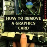 How To Remove A Graphics Card (1)