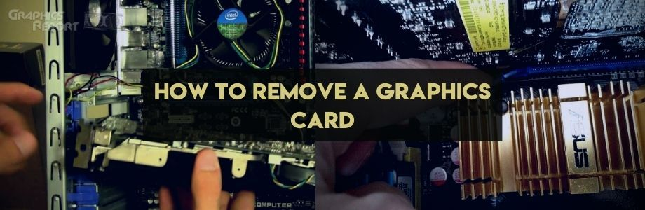 How To Remove A Graphics Card
