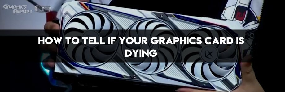 how to tell if your gpu is dying