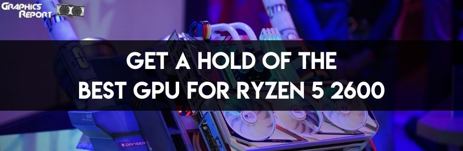 Cover of Best GPU For Ryzen 5 2600